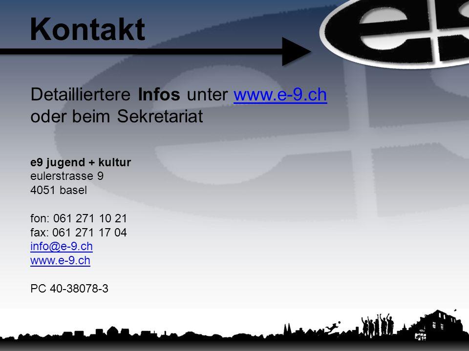 Detailliertere Infos unter www.e-9.ch oder beim Sekretariatwww.e-9.ch e9 jugend + kultur eulerstrasse 9 4051 basel fon: 061 271 10 21 fax: 061 271 17
