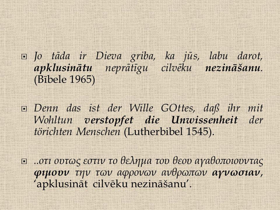 ..dass ihr mit guten Taten den unwissenden und törichten Menschen das Maul stopft (Luther 1984).