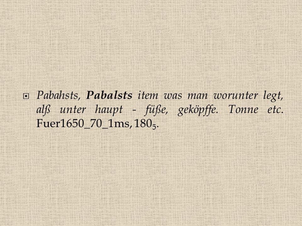  Pabahsts, Pabalsts item was man worunter legt, alß unter haupt - füße, geköpffe. Tonne etc. Fuer1650_70_1ms, 180 5.