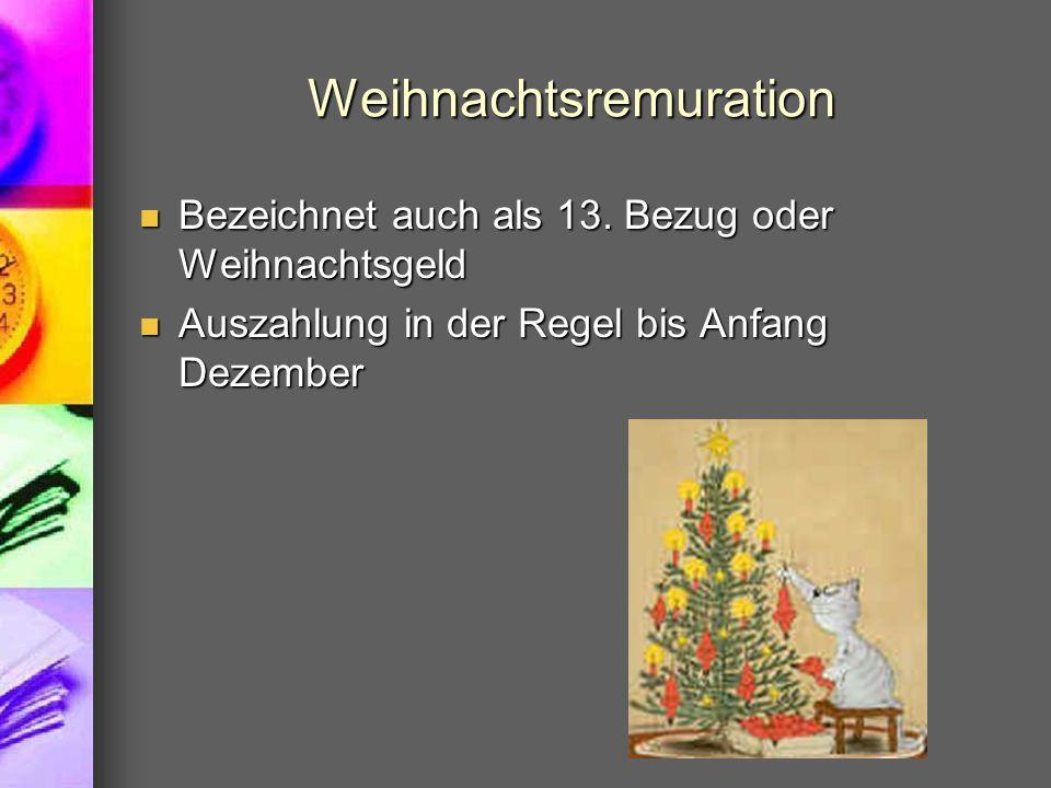 Weihnachtsremuration Bezeichnet auch als 13. Bezug oder Weihnachtsgeld Bezeichnet auch als 13. Bezug oder Weihnachtsgeld Auszahlung in der Regel bis A
