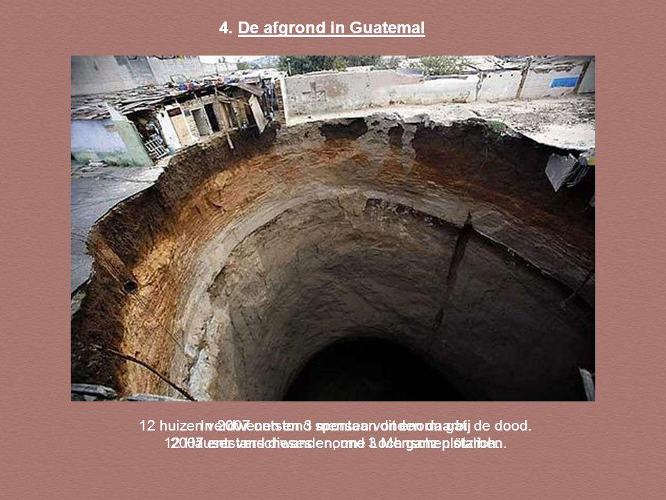 4.De afgrond in Guatemal In 2007 ontstond spontaan dit enorm gat.