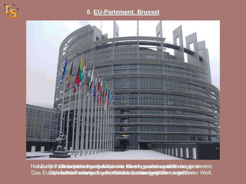 5.EU-Parlement, Brussel Het Euro-Parlement behoort eveneens tot de grootste gaten van de wereld.