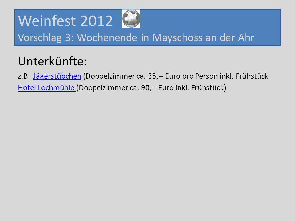 Weinfest 2012 Vorschlag 3: Wochenende in Mayschoss an der Ahr Unterkünfte: z.B. Jägerstübchen (Doppelzimmer ca. 35,-- Euro pro Person inkl. FrühstückJ