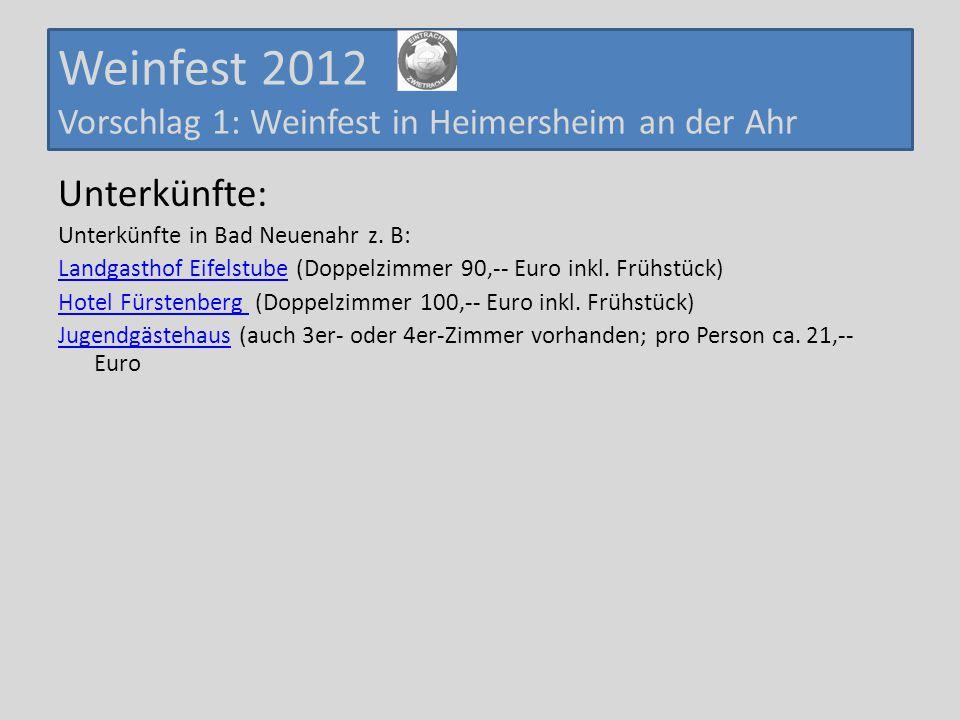 Weinfest 2012 Vorschlag 1: Weinfest in Heimersheim an der Ahr Unterkünfte: Unterkünfte in Bad Neuenahr z. B: Landgasthof EifelstubeLandgasthof Eifelst