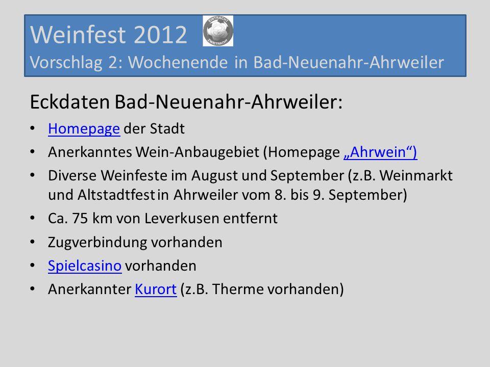 """Weinfest 2012 Vorschlag 2: Wochenende in Bad-Neuenahr-Ahrweiler Eckdaten Bad-Neuenahr-Ahrweiler: Homepage der Stadt Homepage Anerkanntes Wein-Anbaugebiet (Homepage """"Ahrwein )""""Ahrwein ) Diverse Weinfeste im August und September (z.B."""