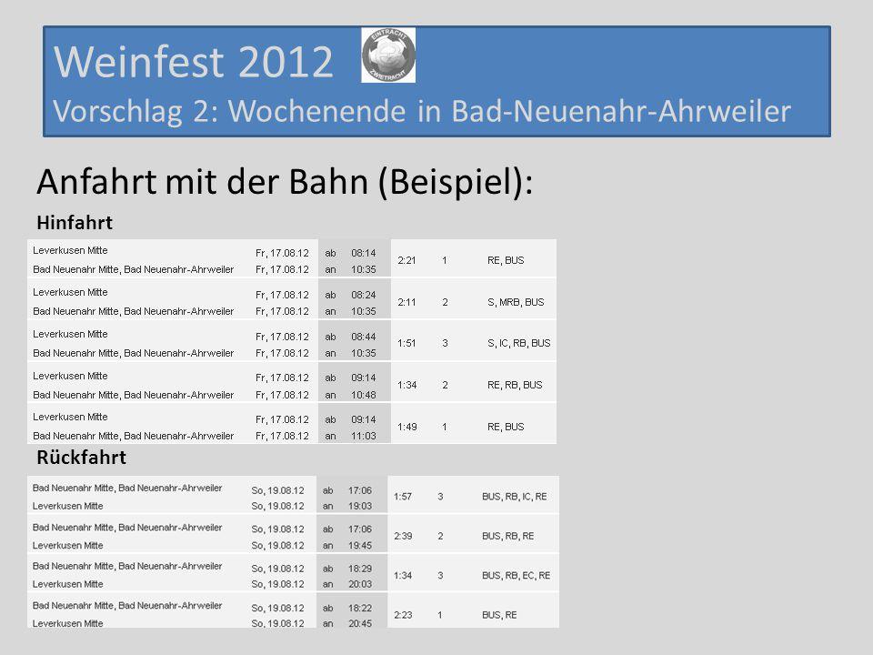 Weinfest 2012 Vorschlag 2: Wochenende in Bad-Neuenahr-Ahrweiler Anfahrt mit der Bahn (Beispiel): Hinfahrt Rückfahrt