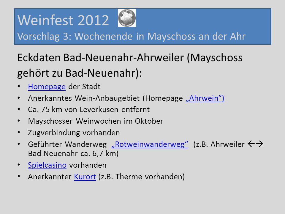 """Weinfest 2012 Vorschlag 3: Wochenende in Mayschoss an der Ahr Eckdaten Bad-Neuenahr-Ahrweiler (Mayschoss gehört zu Bad-Neuenahr): Homepage der Stadt Homepage Anerkanntes Wein-Anbaugebiet (Homepage """"Ahrwein )""""Ahrwein ) Ca."""