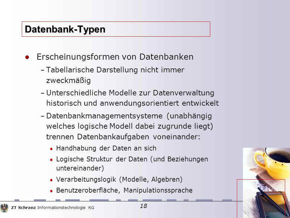 ZT Schranz Informationstechnologie KG 18 Datenbank-Typen Erscheinungsformen von Datenbanken – Tabellarische Darstellung nicht immer zweckmäßig – Unter