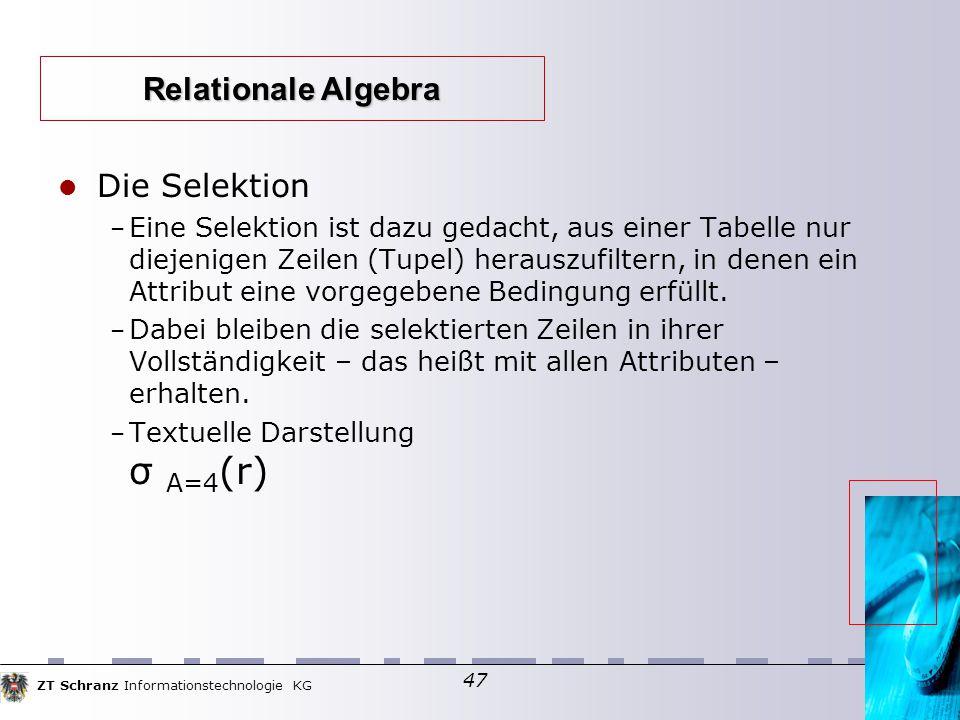 ZT Schranz Informationstechnologie KG 47 Die Selektion – Eine Selektion ist dazu gedacht, aus einer Tabelle nur diejenigen Zeilen (Tupel) herauszufilt