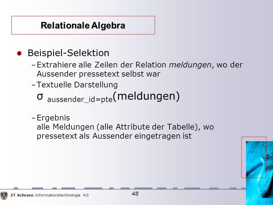 ZT Schranz Informationstechnologie KG 48 Beispiel-Selektion – Extrahiere alle Zeilen der Relation meldungen, wo der Aussender pressetext selbst war –