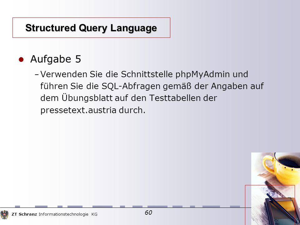 ZT Schranz Informationstechnologie KG 60 Aufgabe 5 – Verwenden Sie die Schnittstelle phpMyAdmin und führen Sie die SQL-Abfragen gemäß der Angaben auf dem Übungsblatt auf den Testtabellen der pressetext.austria durch.