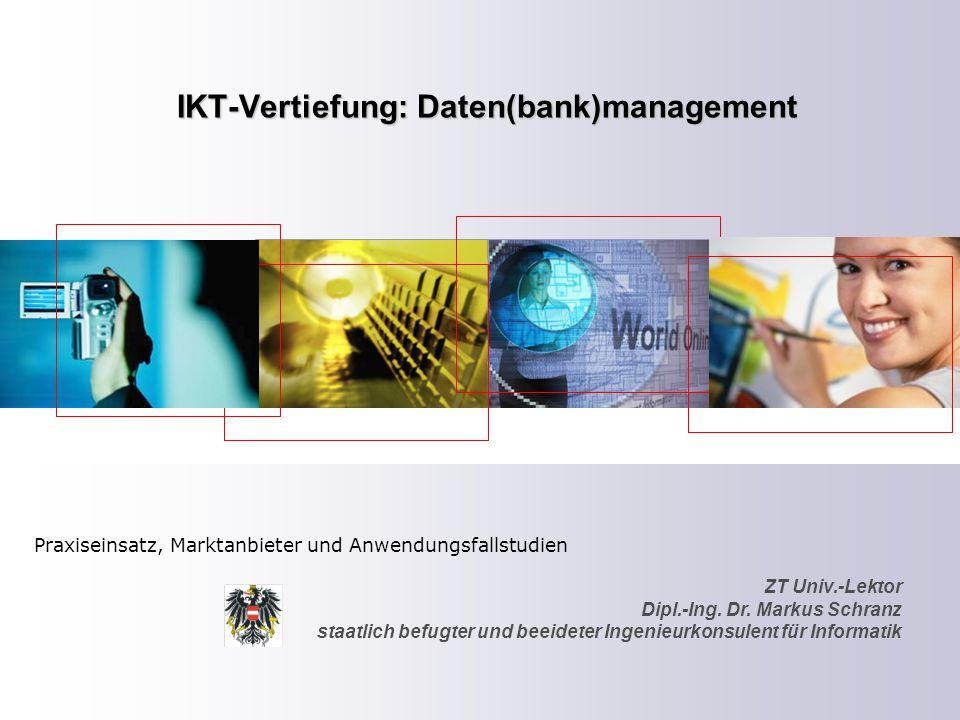 ZT Univ.-Lektor Dipl.-Ing. Dr. Markus Schranz staatlich befugter und beeideter Ingenieurkonsulent für Informatik IKT-Vertiefung: Daten(bank)management