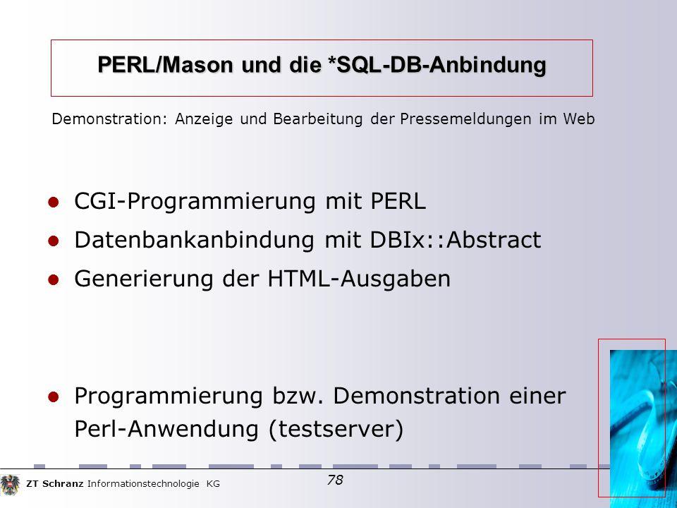 ZT Schranz Informationstechnologie KG 78 PERL/Mason und die *SQL-DB-Anbindung CGI-Programmierung mit PERL Datenbankanbindung mit DBIx::Abstract Generi