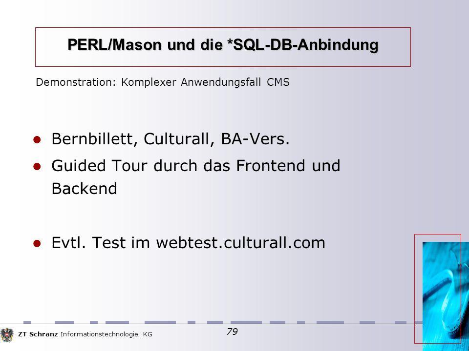 ZT Schranz Informationstechnologie KG 79 PERL/Mason und die *SQL-DB-Anbindung Bernbillett, Culturall, BA-Vers. Guided Tour durch das Frontend und Back