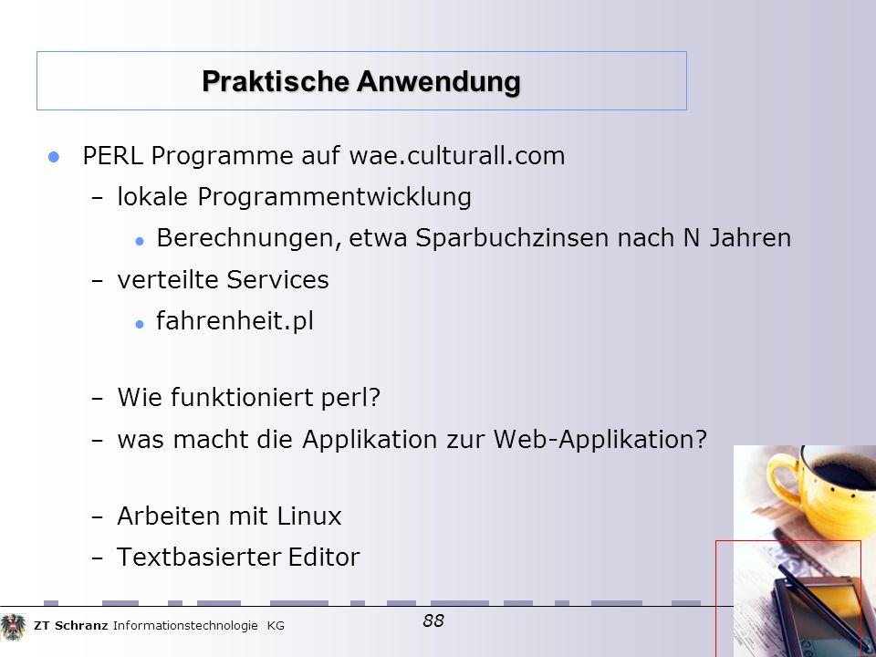 ZT Schranz Informationstechnologie KG 88 PERL Programme auf wae.culturall.com – lokale Programmentwicklung Berechnungen, etwa Sparbuchzinsen nach N Jahren – verteilte Services fahrenheit.pl – Wie funktioniert perl.