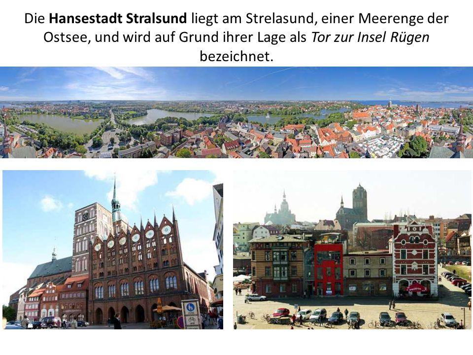 Die Hansestadt Stralsund liegt am Strelasund, einer Meerenge der Ostsee, und wird auf Grund ihrer Lage als Tor zur Insel Rügen bezeichnet.