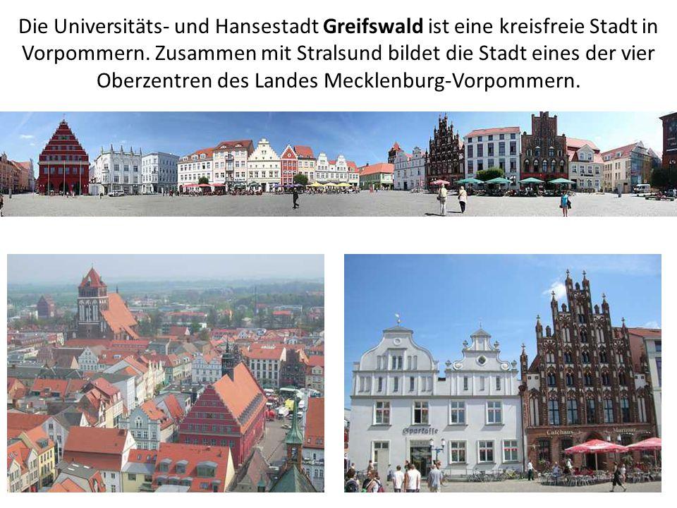 Die Universitäts- und Hansestadt Greifswald ist eine kreisfreie Stadt in Vorpommern. Zusammen mit Stralsund bildet die Stadt eines der vier Oberzentre