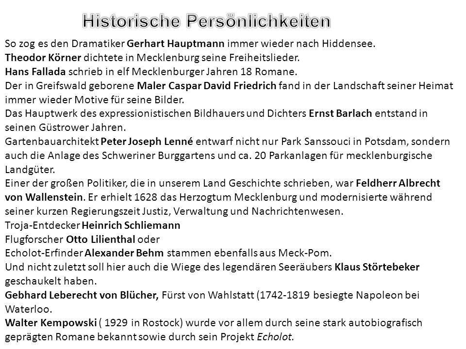 So zog es den Dramatiker Gerhart Hauptmann immer wieder nach Hiddensee. Theodor Körner dichtete in Mecklenburg seine Freiheitslieder. Hans Fallada sch