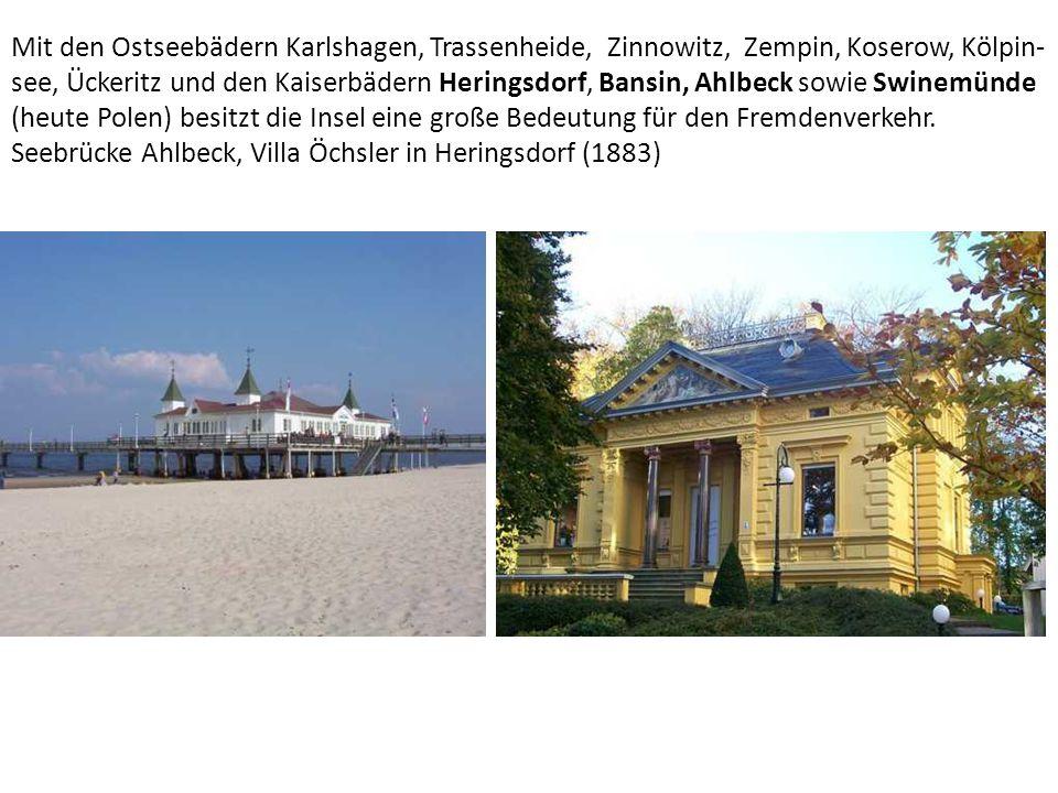 Mit den Ostseebädern Karlshagen, Trassenheide, Zinnowitz, Zempin, Koserow, Kölpin- see, Ückeritz und den Kaiserbädern Heringsdorf, Bansin, Ahlbeck sowie Swinemünde (heute Polen) besitzt die Insel eine große Bedeutung für den Fremdenverkehr.