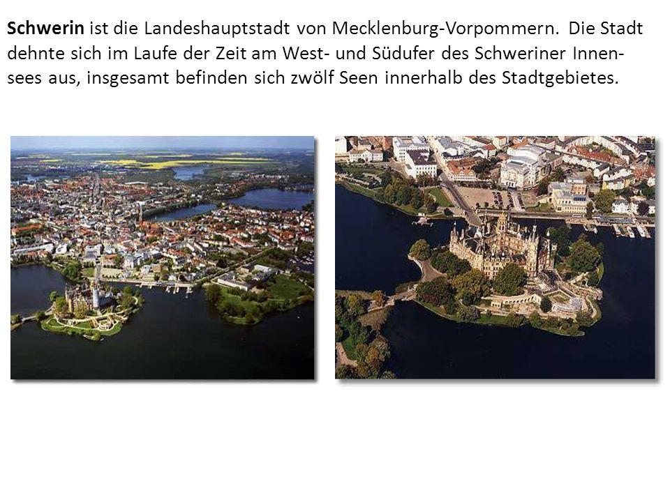 Schwerin ist die Landeshauptstadt von Mecklenburg-Vorpommern. Die Stadt dehnte sich im Laufe der Zeit am West- und Südufer des Schweriner Innen- sees