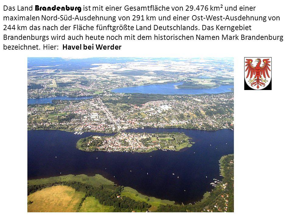 Das Land Brandenburg ist mit einer Gesamtfläche von 29.476 km² und einer maximalen Nord-Süd-Ausdehnung von 291 km und einer Ost-West-Ausdehnung von 244 km das nach der Fläche fünftgrößte Land Deutschlands.