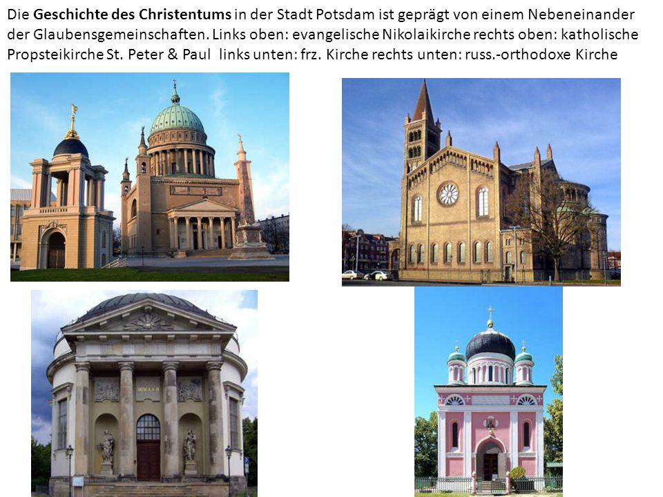 Die Geschichte des Christentums in der Stadt Potsdam ist geprägt von einem Nebeneinander der Glaubensgemeinschaften. Links oben: evangelische Nikolaik