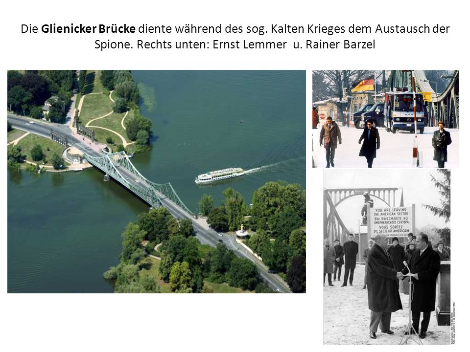 Die Glienicker Brücke diente während des sog. Kalten Krieges dem Austausch der Spione. Rechts unten: Ernst Lemmer u. Rainer Barzel