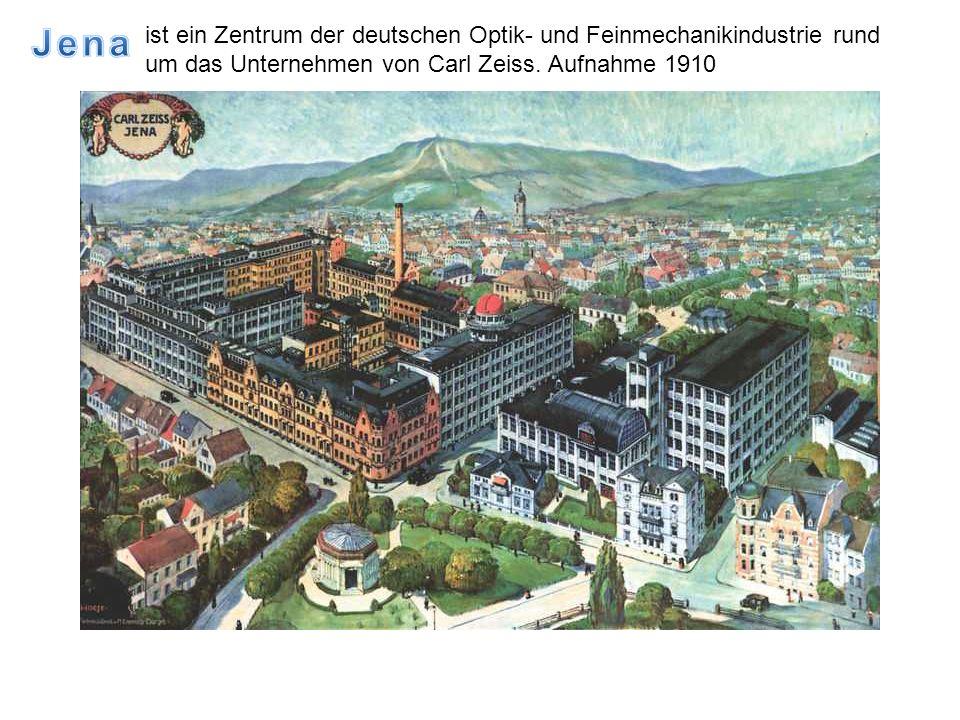 ist ein Zentrum der deutschen Optik- und Feinmechanikindustrie rund um das Unternehmen von Carl Zeiss. Aufnahme 1910