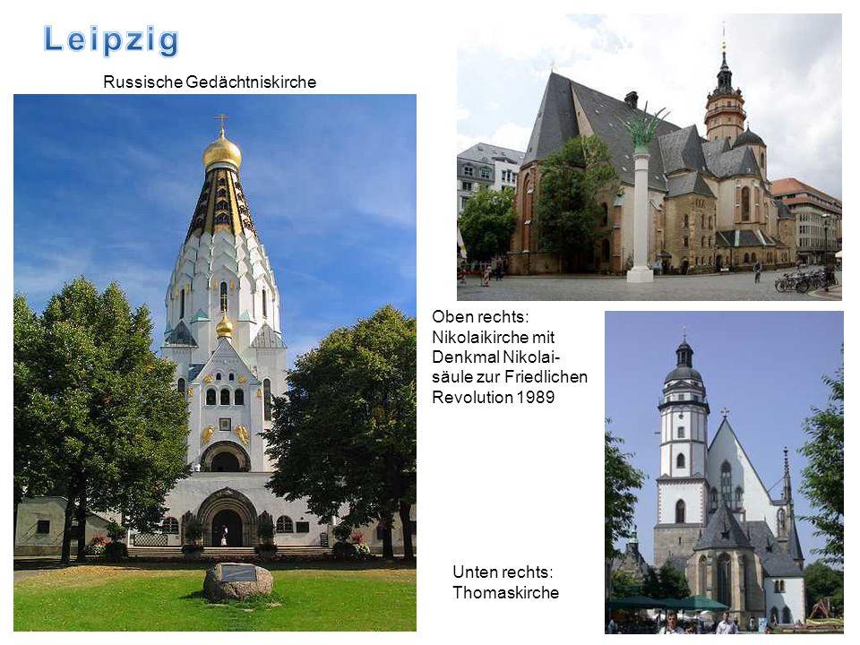 Unten rechts: Thomaskirche Russische Gedächtniskirche Oben rechts: Nikolaikirche mit Denkmal Nikolai- säule zur Friedlichen Revolution 1989