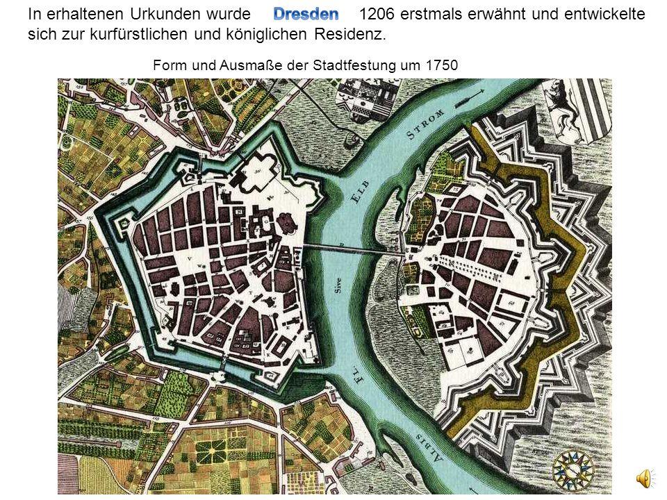 Form und Ausmaße der Stadtfestung um 1750 In erhaltenen Urkunden wurde 1206 erstmals erwähnt und entwickelte sich zur kurfürstlichen und königlichen Residenz.
