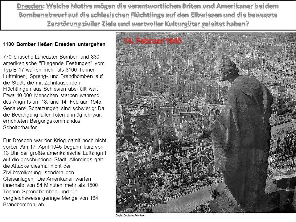1100 Bomber ließen Dresden untergehen 770 britische Lancaster-Bomber und 330 amerikanische Fliegende Festungen vom Typ B-17 warfen mehr als 3100 Tonnen Luftminen, Spreng- und Brandbomben auf die Stadt, die mit Zehntausenden Flüchtlingen aus Schlesien überfüllt war.