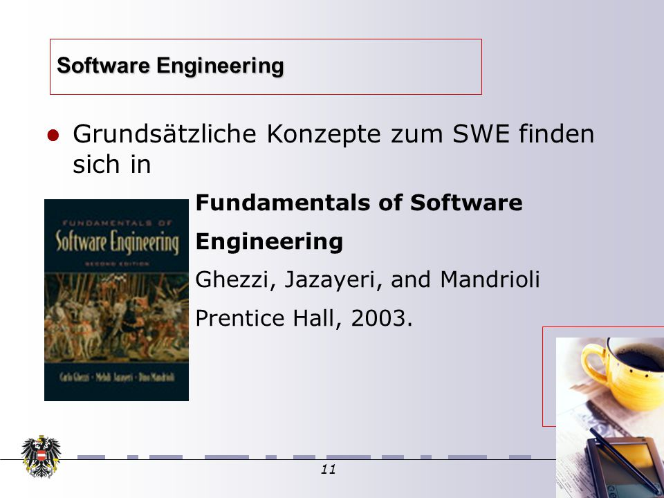 11 Software Engineering Fundamentals of Software Engineering Ghezzi, Jazayeri, and Mandrioli Prentice Hall, 2003.