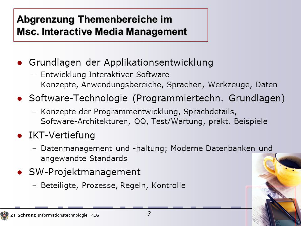 ZT Schranz Informationstechnologie KEG 3 Grundlagen der Applikationsentwicklung – Entwicklung Interaktiver Software Konzepte, Anwendungsbereiche, Sprachen, Werkzeuge, Daten Software-Technologie (Programmiertechn.