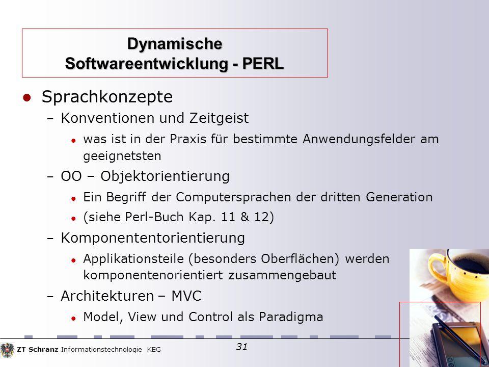ZT Schranz Informationstechnologie KEG 31 Sprachkonzepte – Konventionen und Zeitgeist was ist in der Praxis für bestimmte Anwendungsfelder am geeignetsten – OO – Objektorientierung Ein Begriff der Computersprachen der dritten Generation (siehe Perl-Buch Kap.
