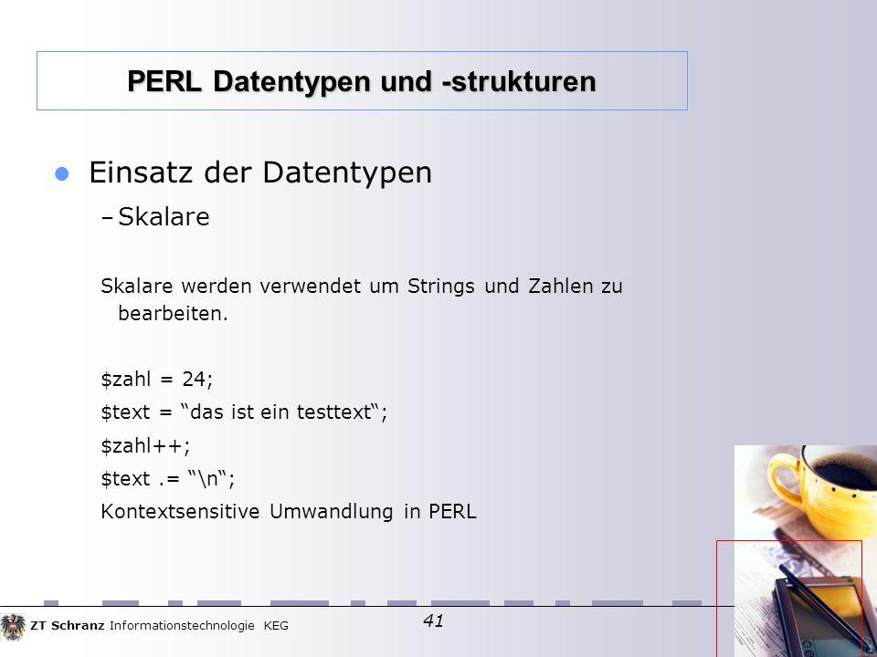 ZT Schranz Informationstechnologie KEG 41 Einsatz der Datentypen – Skalare Skalare werden verwendet um Strings und Zahlen zu bearbeiten.