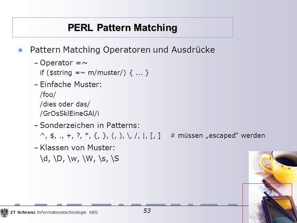 ZT Schranz Informationstechnologie KEG 53 Pattern Matching Operatoren und Ausdrücke – Operator =~ if ($string =~ m/muster/) {...
