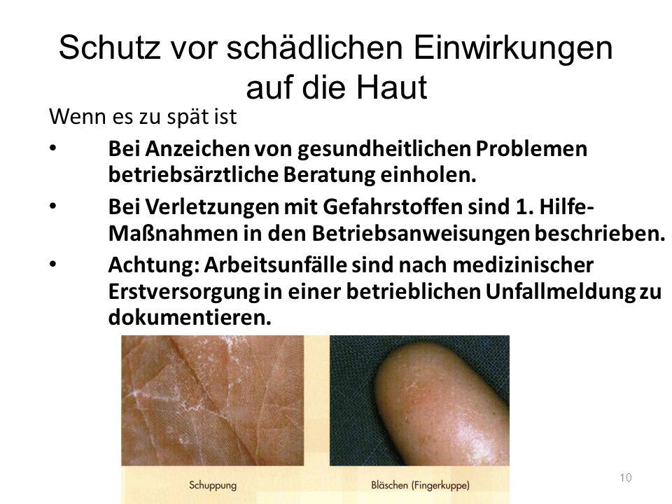 Schutz vor schädlichen Einwirkungen auf die Haut Wenn es zu spät ist Bei Anzeichen von gesundheitlichen Problemen betriebsärztliche Beratung einholen.