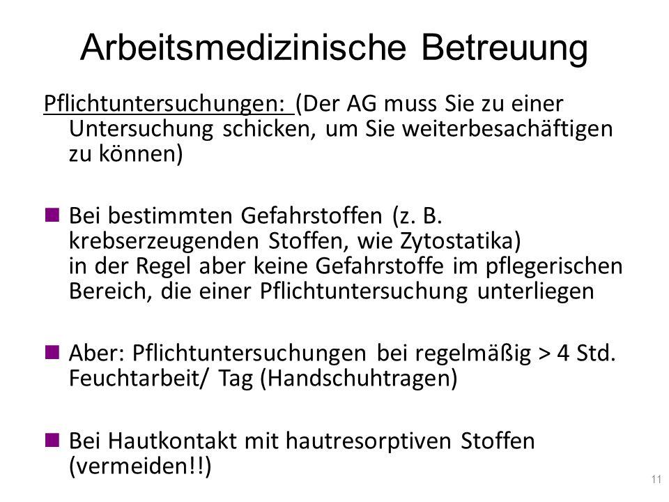 Arbeitsmedizinische Betreuung 11 Pflichtuntersuchungen: (Der AG muss Sie zu einer Untersuchung schicken, um Sie weiterbesachäftigen zu können) Bei bes