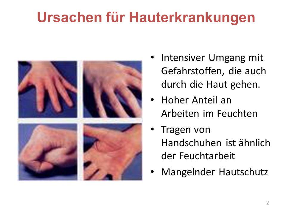 Ursachen für Hauterkrankungen Intensiver Umgang mit Gefahrstoffen, die auch durch die Haut gehen. Hoher Anteil an Arbeiten im Feuchten Tragen von Hand
