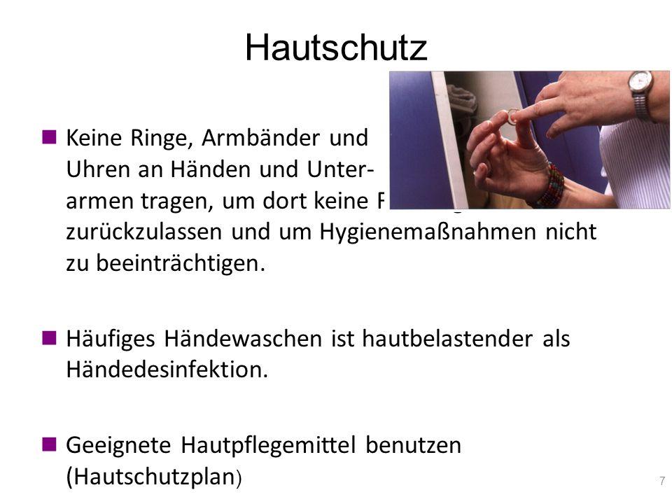 Hautschutz 7 Keine Ringe, Armbänder und Uhren an Händen und Unter- armen tragen, um dort keine Feuchtigkeit zurückzulassen und um Hygienemaßnahmen nic