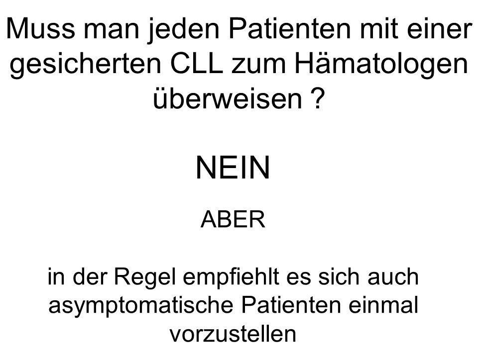 Muss man jeden Patienten mit einer gesicherten CLL zum Hämatologen überweisen ? NEIN ABER in der Regel empfiehlt es sich auch asymptomatische Patiente