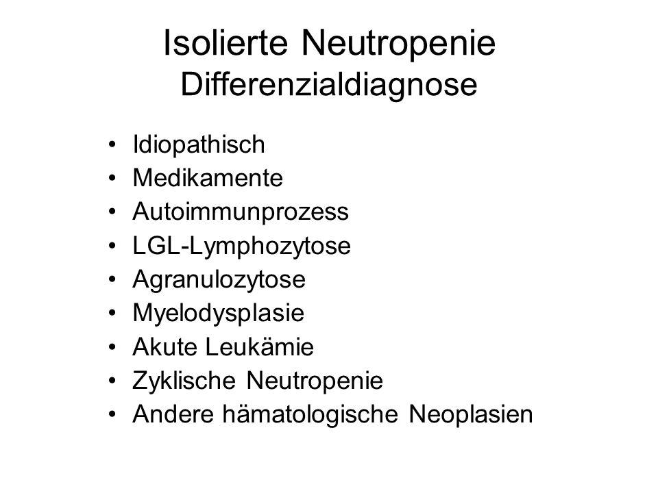 Isolierte Neutropenie Differenzialdiagnose Idiopathisch Medikamente Autoimmunprozess LGL-Lymphozytose Agranulozytose Myelodysplasie Akute Leukämie Zyk