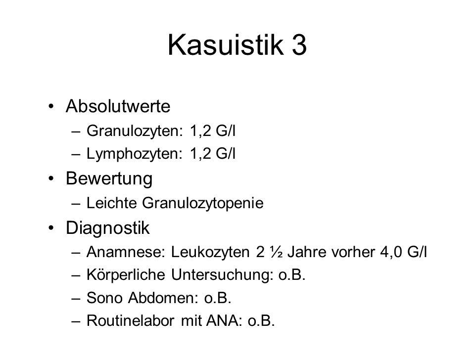 Kasuistik 3 Absolutwerte –Granulozyten: 1,2 G/l –Lymphozyten: 1,2 G/l Bewertung –Leichte Granulozytopenie Diagnostik –Anamnese: Leukozyten 2 ½ Jahre v