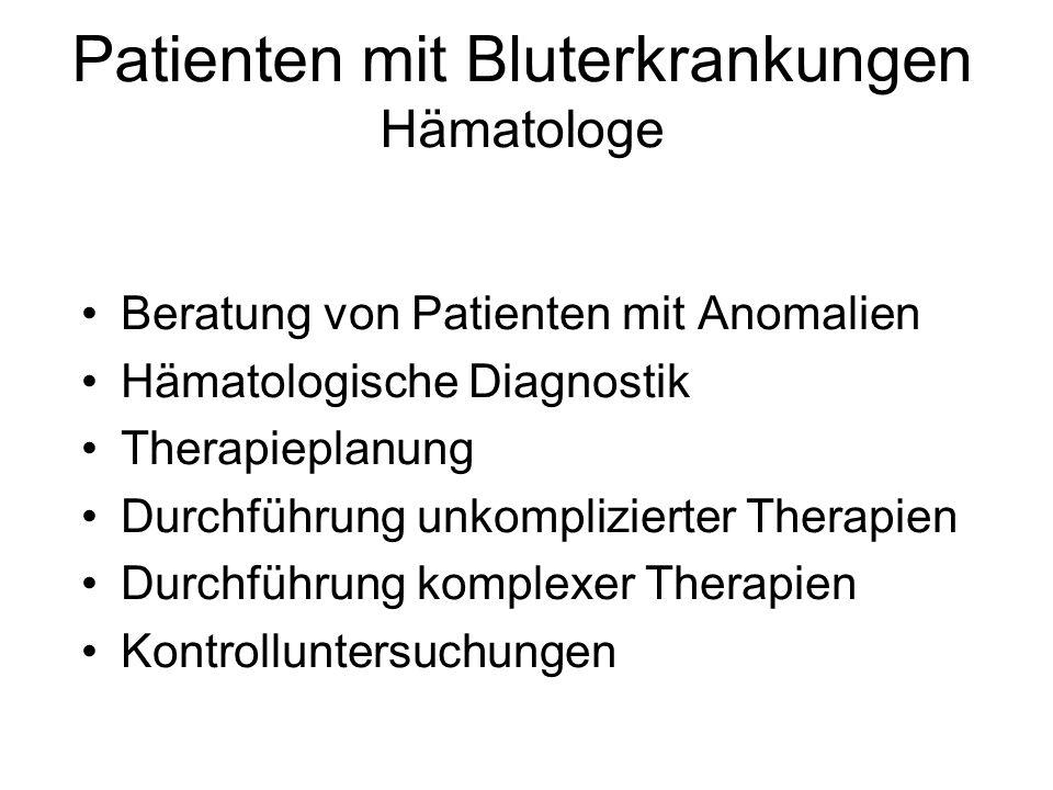 Patienten mit Bluterkrankungen Hämatologe Beratung von Patienten mit Anomalien Hämatologische Diagnostik Therapieplanung Durchführung unkomplizierter