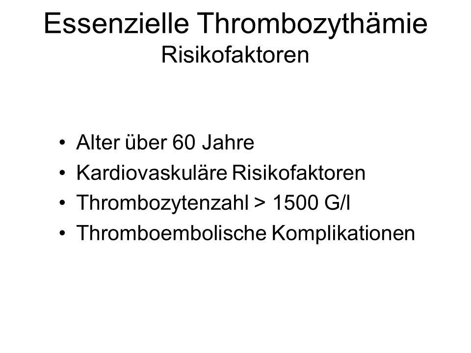 Essenzielle Thrombozythämie Risikofaktoren Alter über 60 Jahre Kardiovaskuläre Risikofaktoren Thrombozytenzahl > 1500 G/l Thromboembolische Komplikati