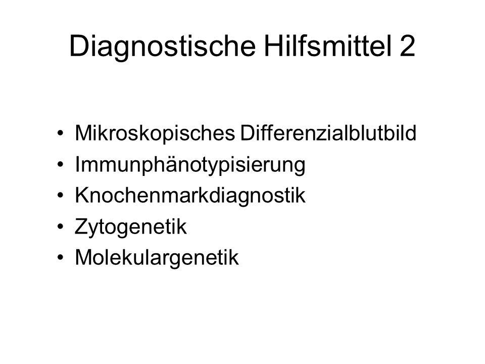 Diagnostische Hilfsmittel 2 Mikroskopisches Differenzialblutbild Immunphänotypisierung Knochenmarkdiagnostik Zytogenetik Molekulargenetik