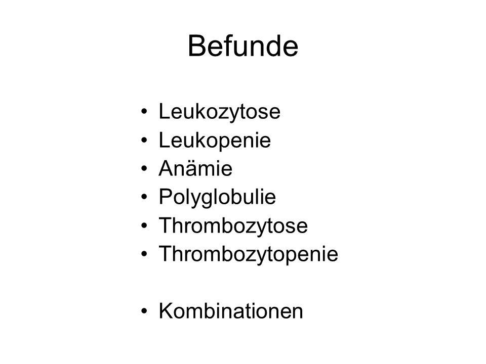 Befunde Leukozytose Leukopenie Anämie Polyglobulie Thrombozytose Thrombozytopenie Kombinationen