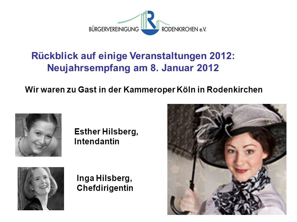 Wir waren zu Gast in der Kammeroper Köln in Rodenkirchen Rückblick auf einige Veranstaltungen 2012: Neujahrsempfang am 8. Januar 2012 Esther Hilsberg,
