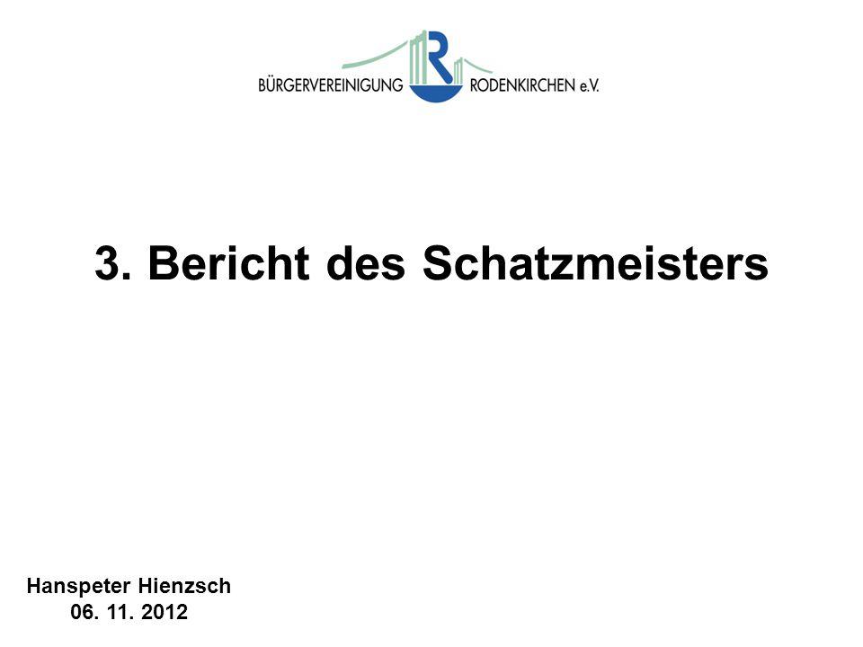 3. Bericht des Schatzmeisters Hanspeter Hienzsch 06. 11. 2012