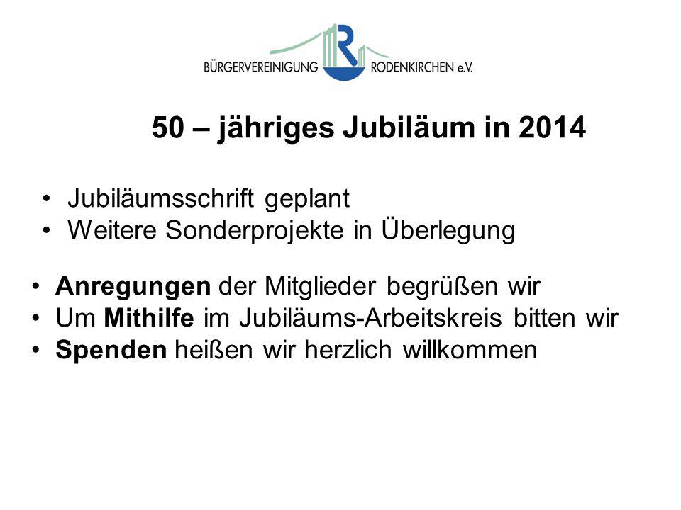 50 – jähriges Jubiläum in 2014 Jubiläumsschrift geplant Weitere Sonderprojekte in Überlegung Anregungen der Mitglieder begrüßen wir Um Mithilfe im Jubiläums-Arbeitskreis bitten wir Spenden heißen wir herzlich willkommen
